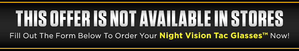 Fill out the form below to order your Night Vision Tac Glasses Canada now!